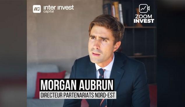 Interview de Morgan Aubrun, Directeur Partenariats Nord-Est du Groupe Inter Invest, pour Zoom Invest